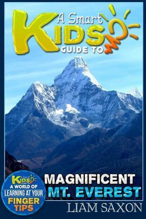 A Smart Kids Guide to Magnificent Mt. Everest: A World of Learning at Your Fingertips
