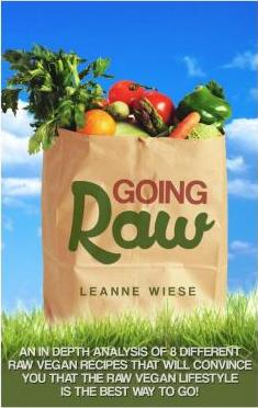 Going Raw: An In-Depth Analysis of 8 Different Raw Vegan Recipes That Will Convince You That the Raw Vegan Lifestyle Is the Best Way to Go