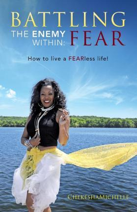 Battling the Enemy Within  FEAR How to Live a Fearless Life
