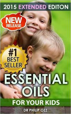 Essential Oils For Your Kids : Caring For Your Children: Essential Oils For Your Child's Health, Vitality and Longevity