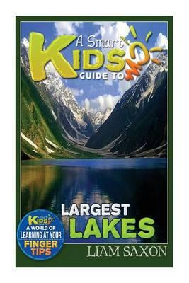 A Smart Kids Guide to Largest Lakes: A World of Learning at Your Fingertips