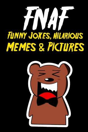 Fnaf Funny Jokes, Hilarious Memes & Pictures