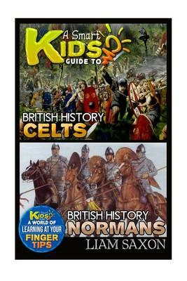 A Smart Kids Guide to British History Celts and British History Normans: A World of Learning at Your Fingertips