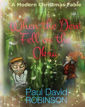 When the Dew Fell on the Okra  A Modern Christmas Fable