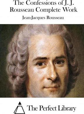 The Confessions of J. J. Rousseau Complete Work
