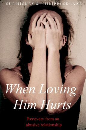 When Loving Him Hurts  Recovery from an Abusive Relationship