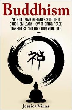 Buddhism : Your Ultimate Beginner's Guide to Bring Peace, Happiness, and Enlightenment Into Your Daily Life