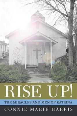 Rise Up!  The Miracles and Men of Katrina