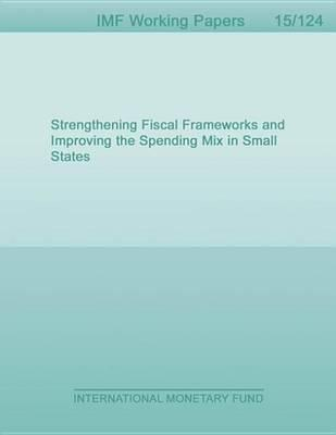 Strengthening Fiscal Frameworks and Improving the Spending Mix in Small States