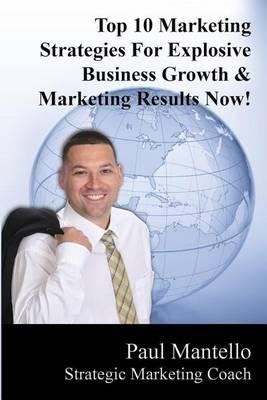 Top 10 Marketing Strategies for Explosive Business Growth & Marketing Results Now!