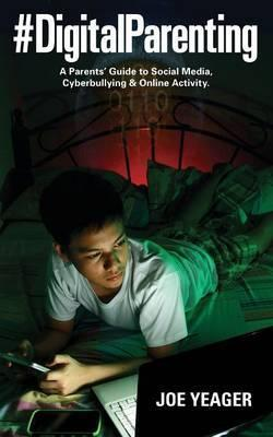 #Digitalparenting- A Parent's Guide to Social Media, Cyberbullying & Online Activity