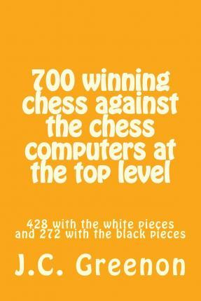 700 Winning Chess Against the Chess Computers at the Top Level