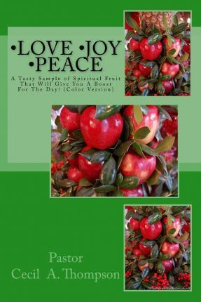 Love Joy Peace by Pastor Cecil A. Thompson