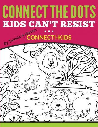 Connect the Dots Kids Can't Resist (Connecti-Kids)