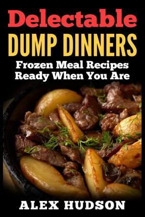 Delectable Dump Dinners