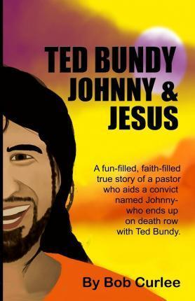 Ted Bundy, Johnny and Jesus