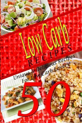 Low Carb Recipes - 50 Unique & Delicious Recipes for Low Carb Lovers!