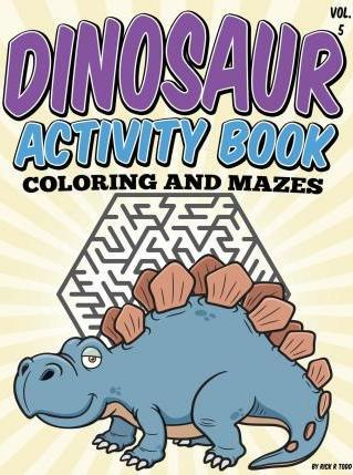 Dinosaur Activity Book (Coloring and Mazes)