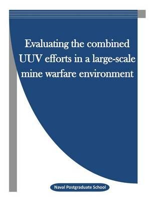 Evaluating the Combined Uuv Efforts in a Large-Scale Mine Warfare Environment