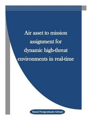Air Asset to Mission Assignment for Dynamic High-Threat Environments in Real-Time