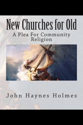 New Churches for Old; A Plea for Community Religion