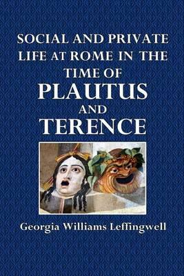 Social and Private Life at Rome in the Time of Plautus and Terence