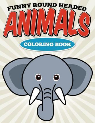 Funny Round Headed Animals Coloring Book