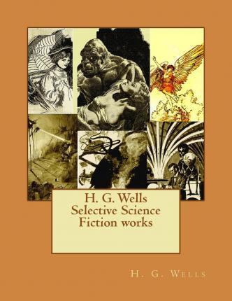 H. G. Wells Selective Science Fiction Works