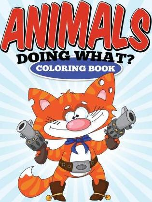 Animals Doing What? Coloring Book