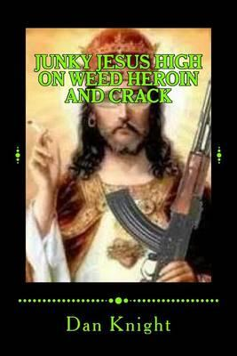 Junky Jesus High on Weed Heroin and Crack