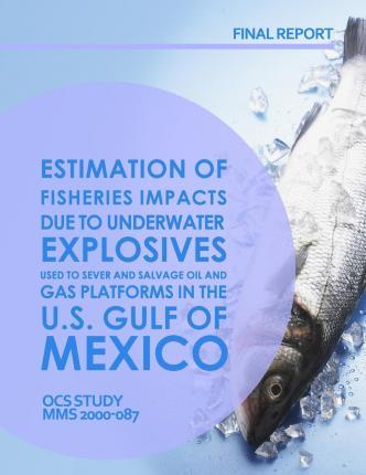 Estimation of Fisheries Impact Due to Underwater Explosives Used to Sever and Salvage Oil and Gas Platforms in the U.S. Gulf of Mexico Final Report