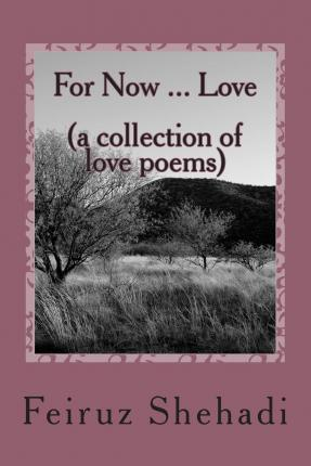 For Now ... Love (a Collection of Love Poems)