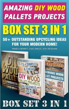 Amazing DIY Wood Pallets Projects Box Set 3 in 1