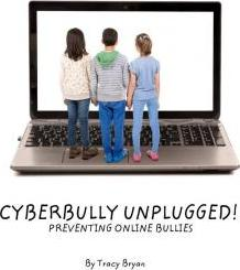 Cyberbully Unplugged! Preventing Online Bullies