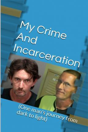 My Crime and Incarceration