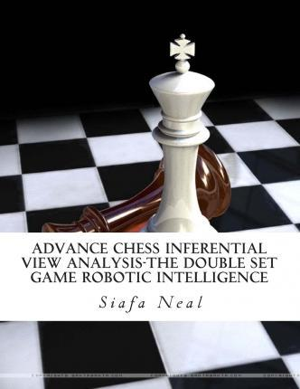 Advance Chess Inferential View Analysis-The Double Set Game Robotic Intelligence