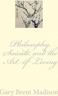 Philosophy, Suicide, and the Art of Living