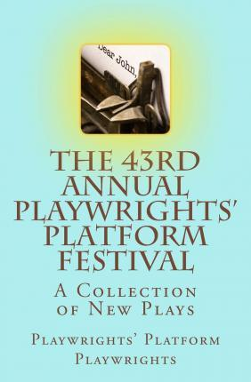 The 43rd Annual Playwrights' Platform Festival