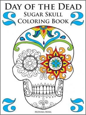 Day of the Dead Sugar Skull Coloring, Book 2 : Monika Mira ...