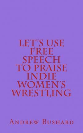Let's Use Free Speech to Praise Indie Women's Wrestling
