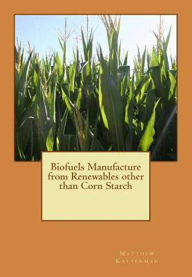 Biofuels Manufacture from Renewables Other Than Corn Starch