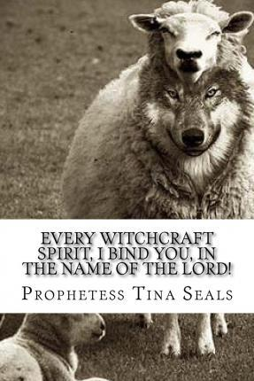 Every Witchcraft Spirit, I Bind You, in the Name of the Lord!