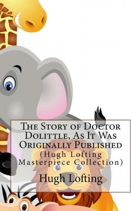 The Story of Doctor Dolittle, as It Was Originally Published