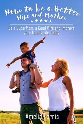 How to Be a Better Wife and Mother