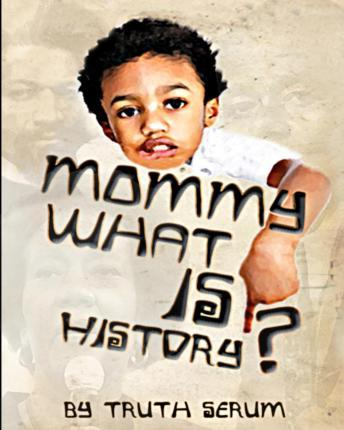 Mommy, What Is History?