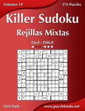 Killer Sudoku Rejillas Mixtas - de Facil a Dificil - Volumen 19 - 276 Puzzles
