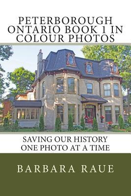 Peterborough Ontario Book 1 in Colour Photos
