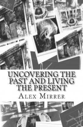 Uncovering the Past and Living the Present