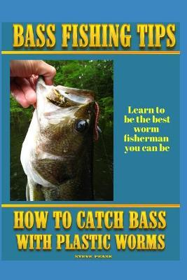 Bass Fishing Tips Plastic Worms