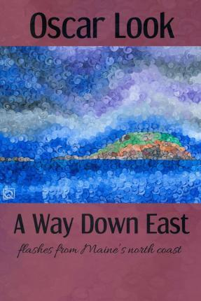 A Way Down East Flashes from Maine's North Coast